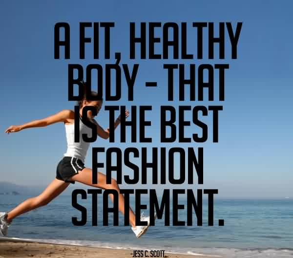 A fit, healthy body—that is the best fashion statement. Jess C Scott