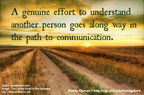 A genuine effort to understand another person goes along way in the path to communication