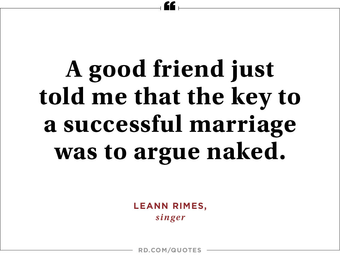 A good friend just told me that the key to a successful marriage was to argue naked. Leann Rimes, singer.