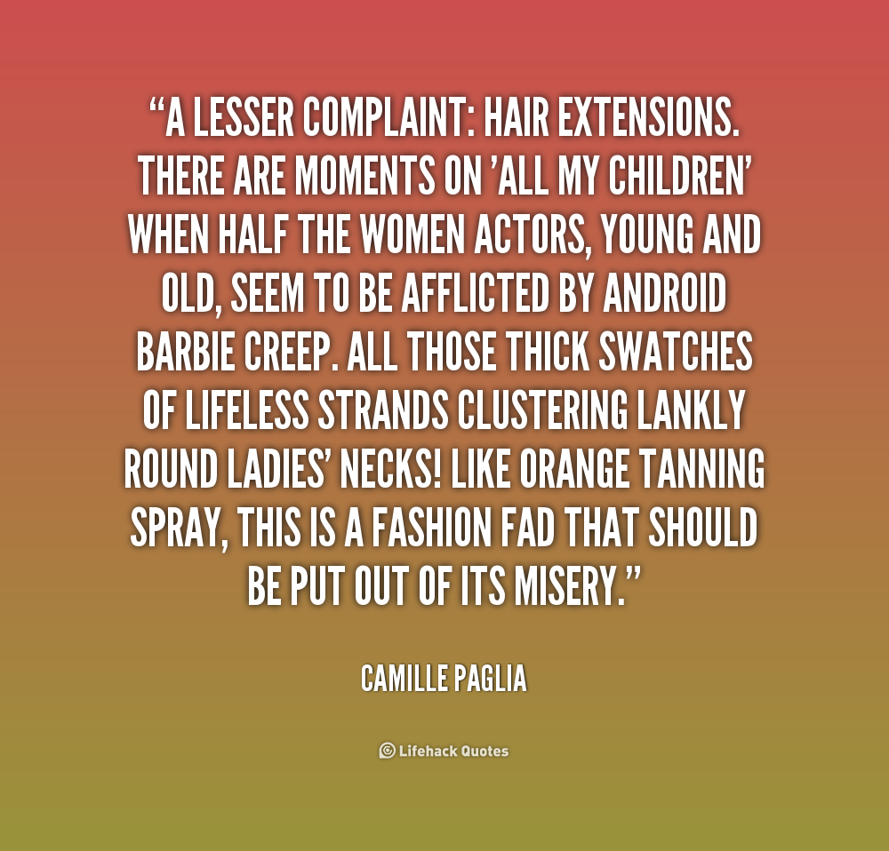 A lesser complaint hair extensions. There are moments on 'All My Children' when half the women actors, young and old, seem to be .. Camille Paglia
