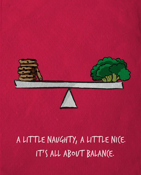 A little naughty, a little nice. Its all about balance.