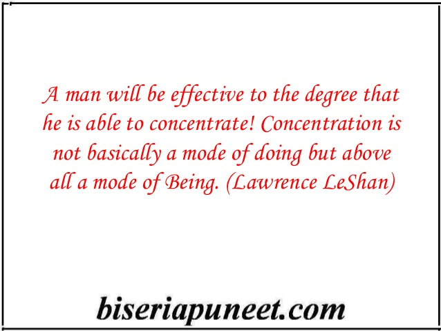 A man will be efective to the degree that he is able to concentrate! Concentration is not basically a made... Lawrence LeShan