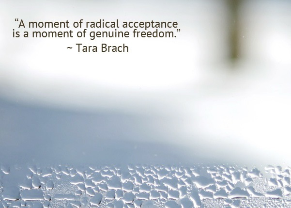A moment of Radical Acceptance is a moment of genuine freedom. Tara Brach