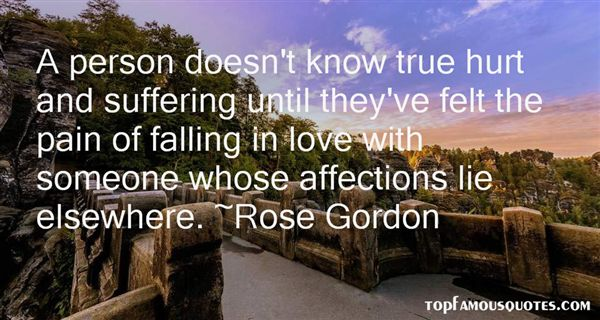 A person doesn't know true hurt and suffering until they've felt the pain of falling in love with someone whose affections... Rose Gordon
