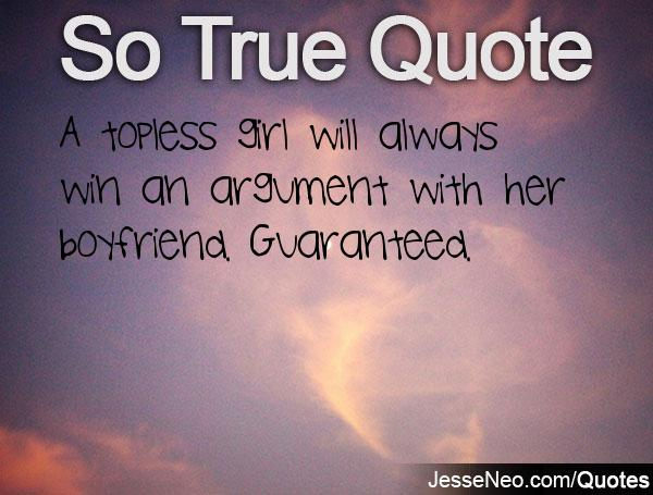 A topless girl will always win an argument with her boyfriend guaranteed