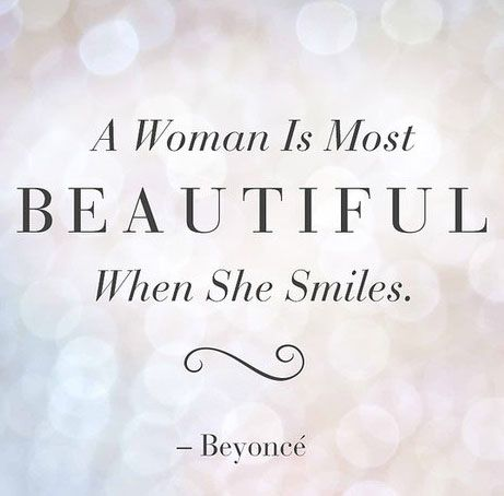 A women is most beautiful when she smiles. Beyonce