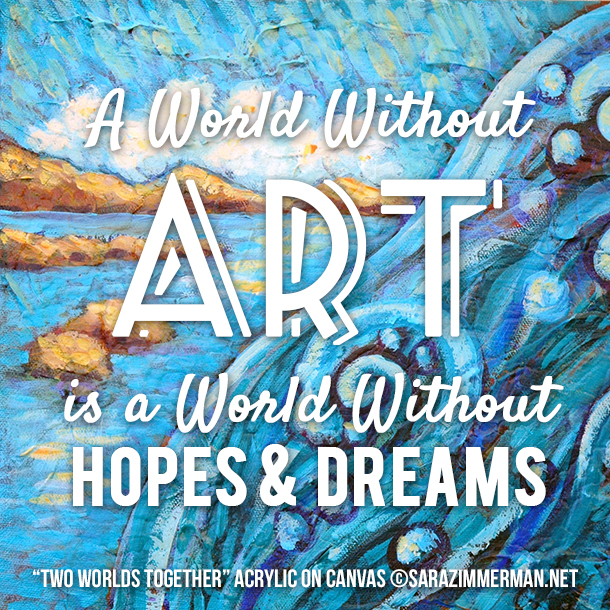 A world without art is a world without hopes & dreams