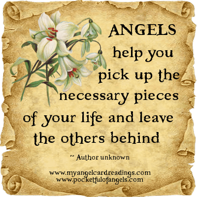ANGELS help you pick up the necessary pieces of your life and leave the rest behind
