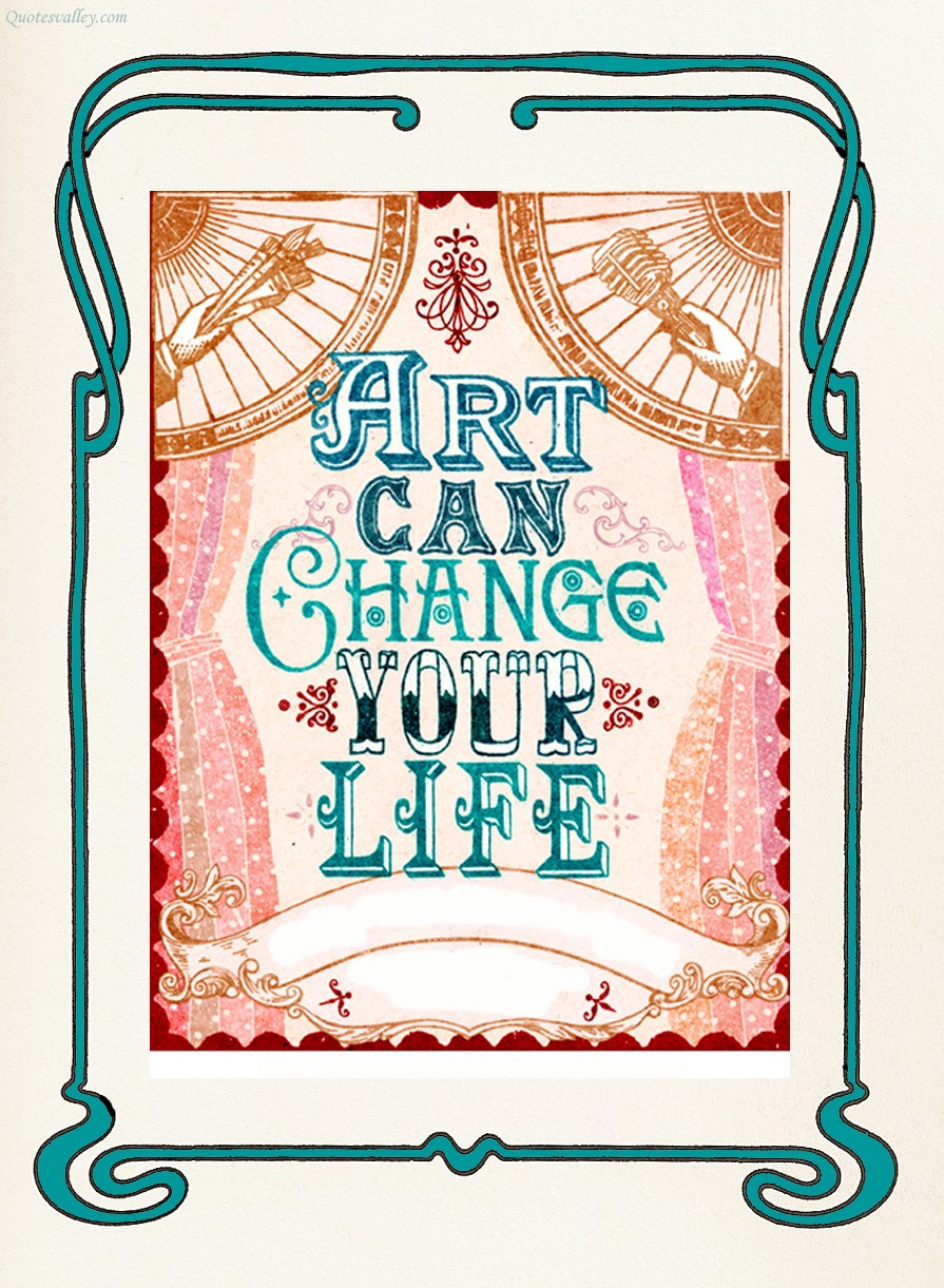 ART CAN CHANGE YOUR LIFE