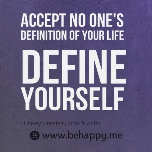 Accept no one's definition of your life define yourself. Harvey Fienstein