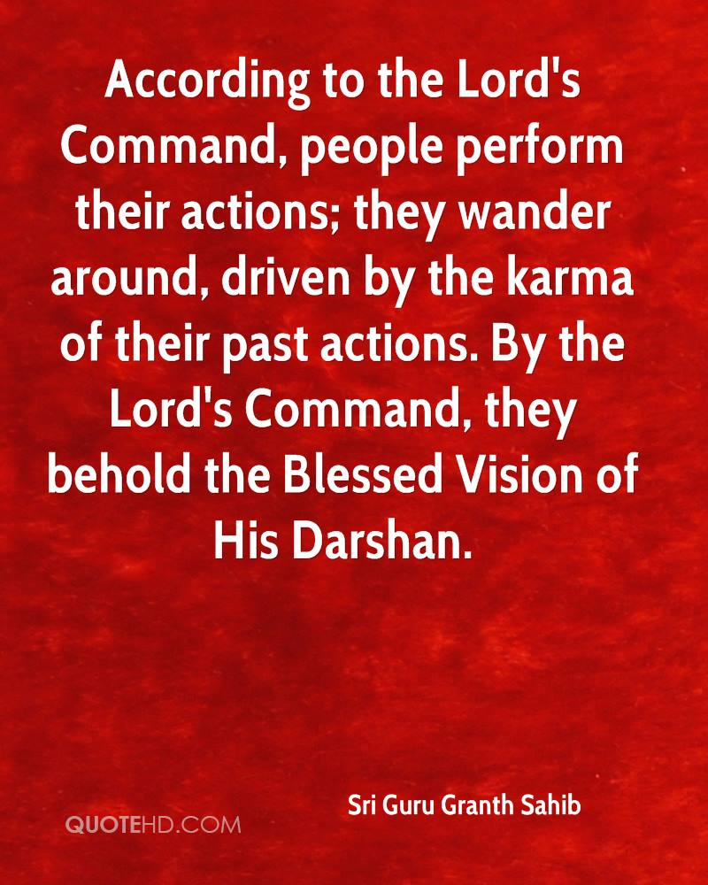 According to the Lord's Command, people perform their actions; they wander around, driven by the karma of their past actions. By the Lord's Command, they ...