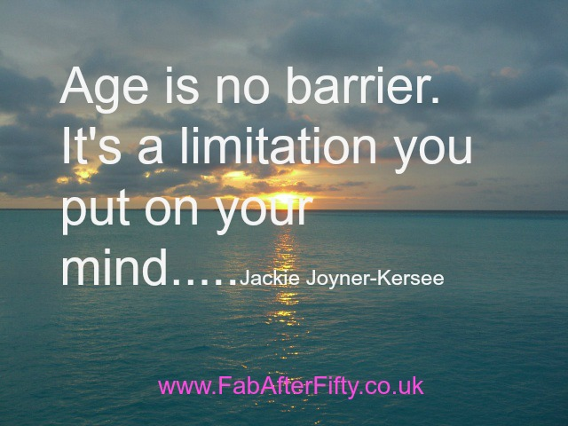 Age is no barrier. It's a limitation you put on your mind. Jackie Joyner-Kersee