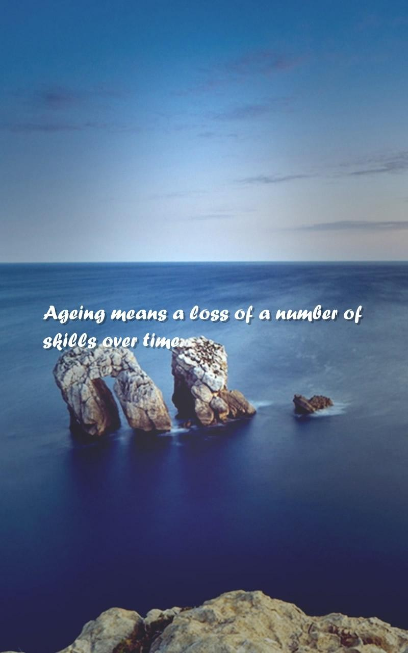 Ageing means a loss of a number of skills over time