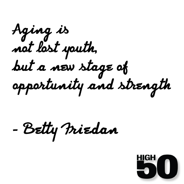 Aging is not lost youth but a new stage of opportunity and strength. Betty Friedan
