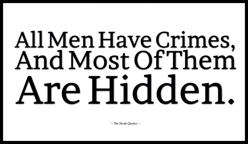 All Men Have Crimes, And Most Of Them Are Hidden.