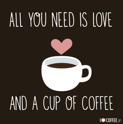 All you need is love and a cup of coffee