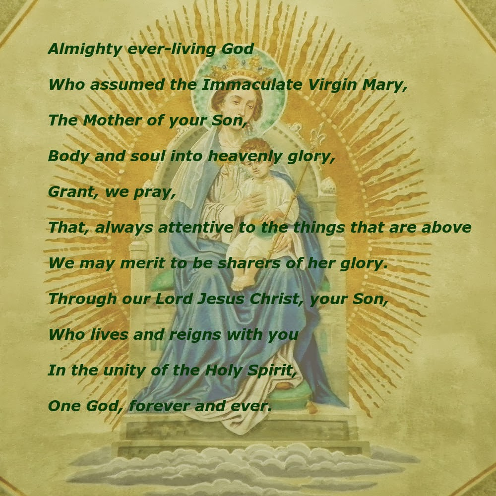 Almighty ever-living God, who assumed the Immaculate Virgin Mary, the Mother of your Son, body and soul into ...