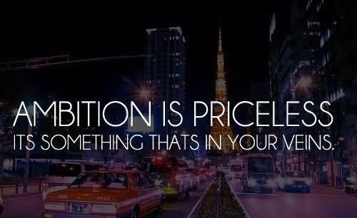 Ambition Is Priceless Its Something Thats In Your Veins.