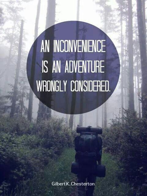 An inconvenience is only an adventure wrongly considered
