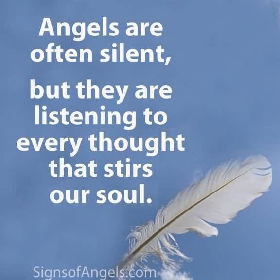 Angels Are Often Silent, But They Are Listening To Every Thought That Stirs Our Soul.