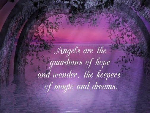 Angels are the guardians of hope and wonder, the keeper of magic and dreams.