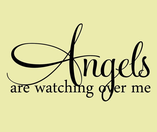 Angels are watching over me.