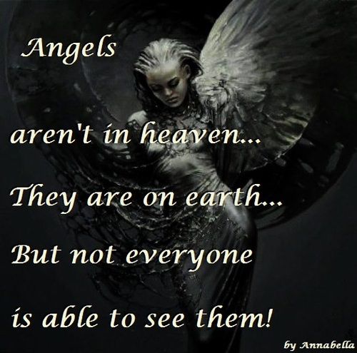 Angels aren't in heaven they are on earth but not everyone is able to see them. Annabella