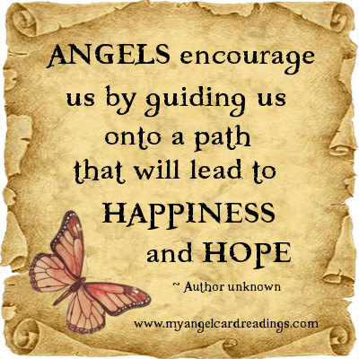 Angels encourage us by guiding us onto a path that will lead to happiness and hope.