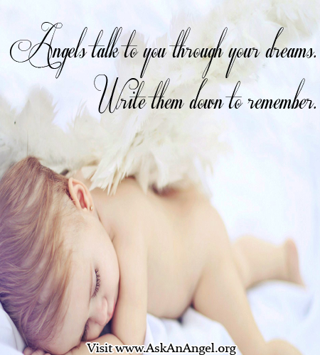 Angels talk to you through your dreams. Write them down to remember. Karen Borga,