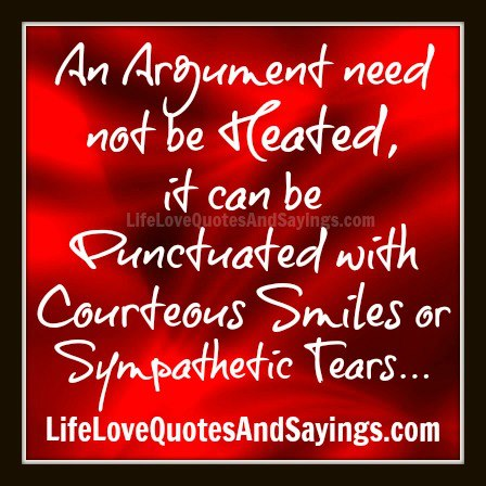 Argument need not be heated; it can be punctuated with courteous smiles - or sympathetic tears. J. Sidlow Baxter