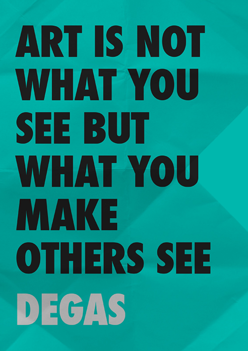 Art is not what you see, but what you make others see.  Edgar Degas