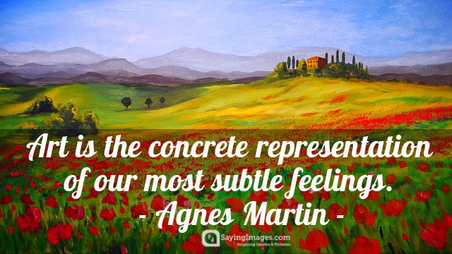 Art is the concrete representation of our most subtle feelings. Agnes Martin