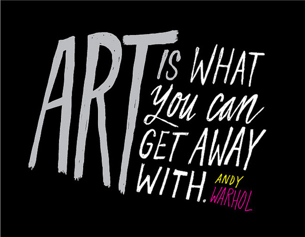 Art is what you can get away with. Andy Warhol