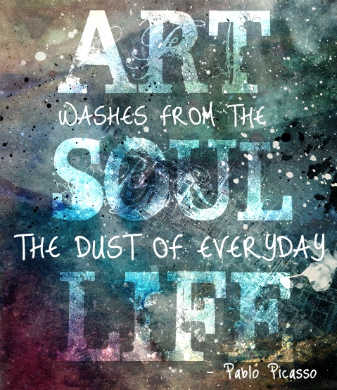 Art washes away from the soul the dust of everyday life. Pablo Picasso