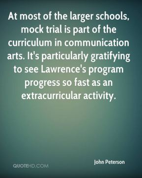 At most of the larger schools, mock trial is part of the ... to see Lawrence's program progress so fast as an extracurricular activity. John Peterson