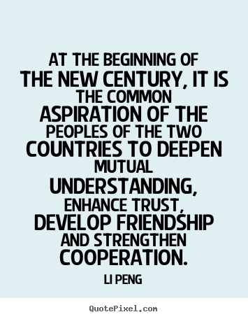 At the beginning of the new century, it is the common aspiration of the peoples of the two countries to deepen mutual understanding, enhance... Li Peng