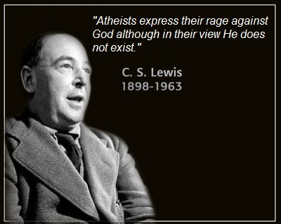 Atheists express their rage against God although in their view He does not exist. C.S. Lewis
