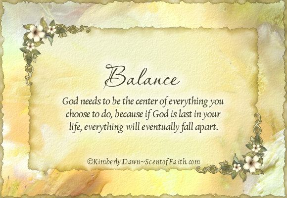 Balance – God Needs To Be The Center Of Everything You Choose To Do, Because If God Is Last In Your Life, Everything Will Eventually Fall Apart.
