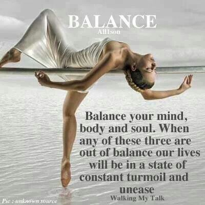Balance Your Mind, Body And Soul. When Any Of These Three Are Out Of Balance Our Lives Will Be In State Of Constant Turmoil And Unease.