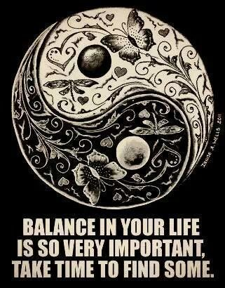 Balance in your life is so very important take time to find some