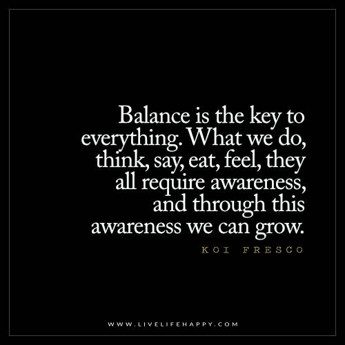 Balance is the key to everything. What we do, think, say, eat, feel, they all require awareness, and through awareness we can grow. Koi Fresco