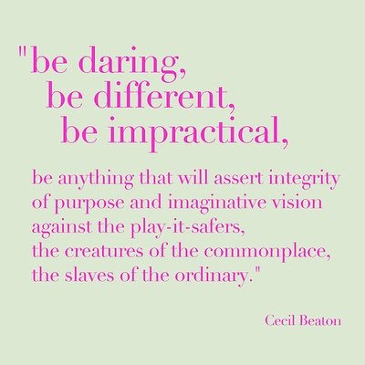 Be daring, be different, be impractical, be anything that will assert integrity of purpose and imaginative vision against the play-it-safers, the creatures of the... Cecil Beaton