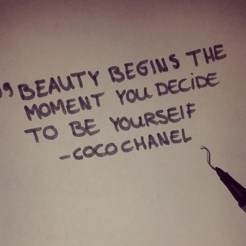 Beauty begins the moment you decide to be yourself. Coco Chanel