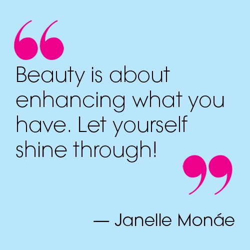 Beauty is about enhancing what you have. Let yourself shine through. Janelle Monae