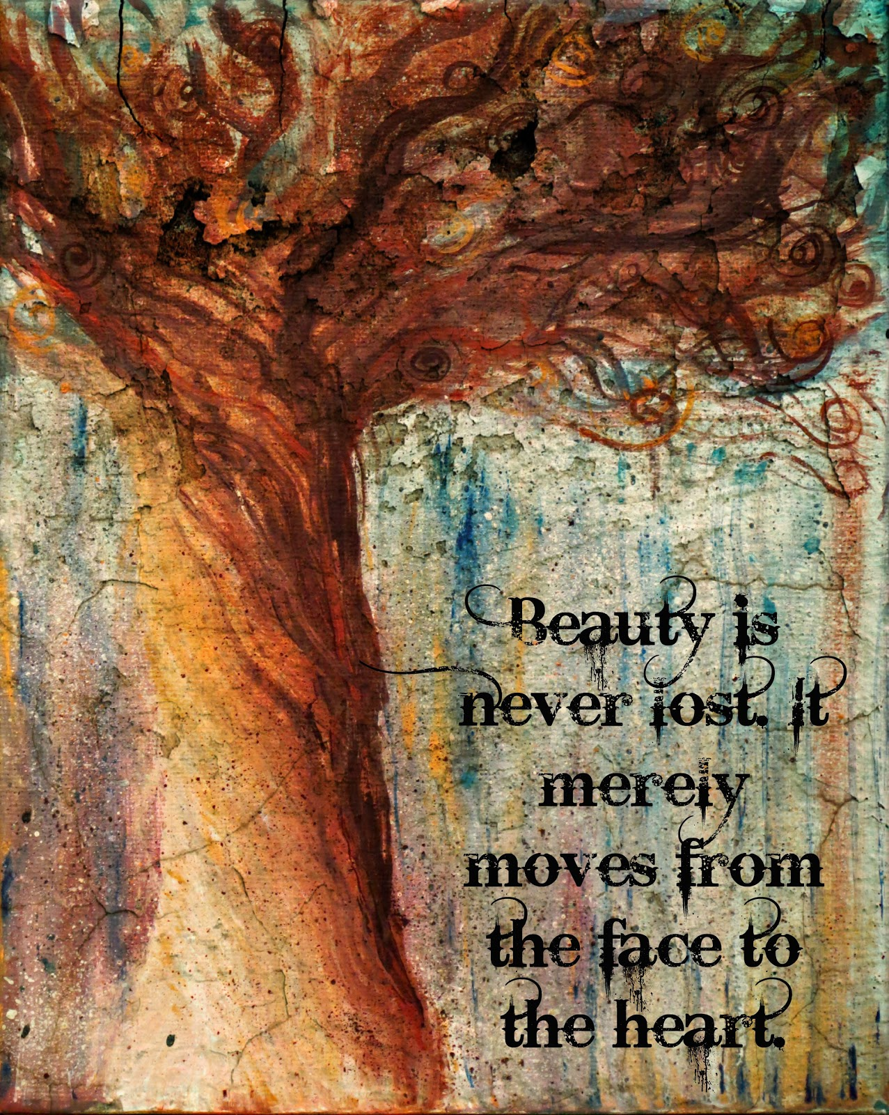 Beauty is never lost. It merely moves from the face to the heart