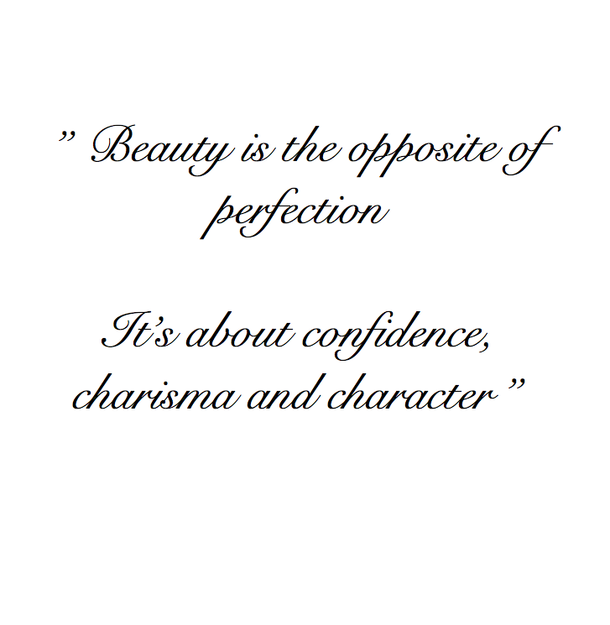 Beauty is the opposite of perfection – it's about confidence, charisma and character.