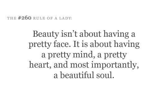 Beauty isn't about having a pretty face. It is about having a pretty mind, a pretty heart, and most importantly, a beautiful soul