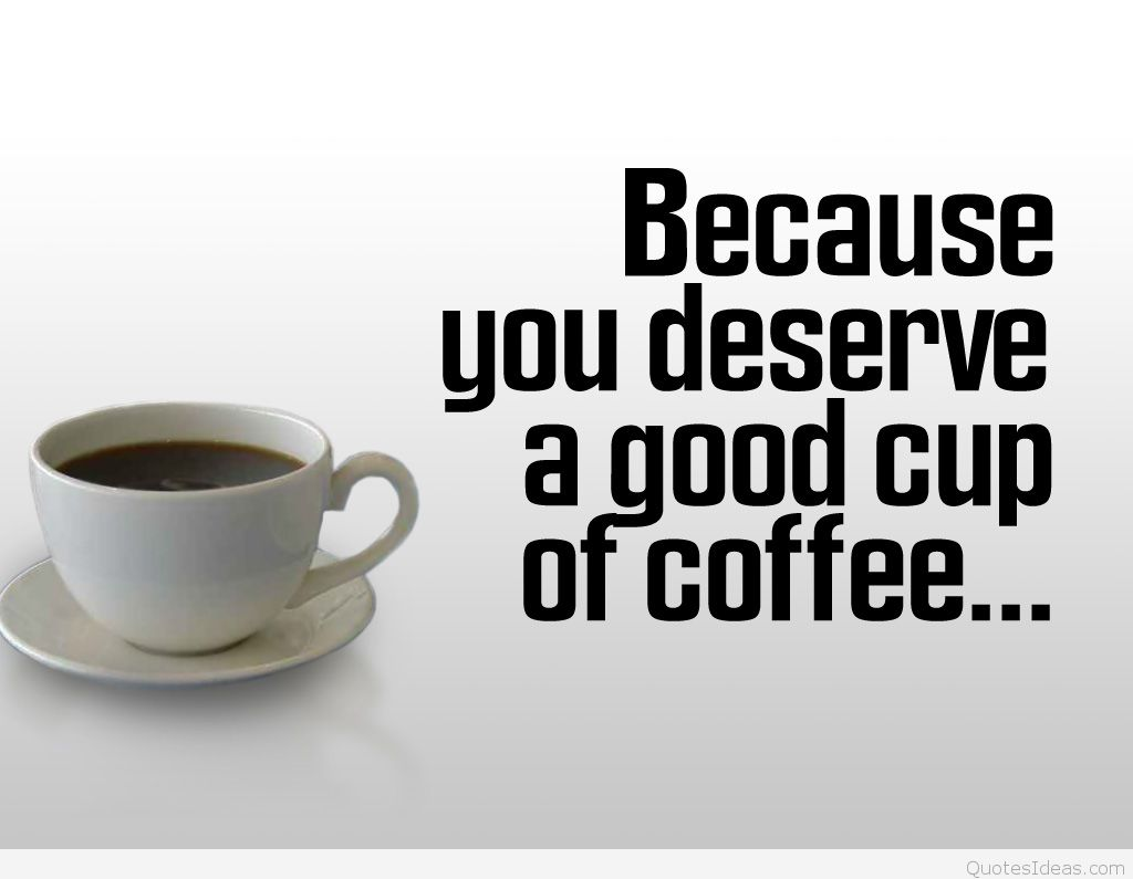 Because you deserve a good cup of coffee