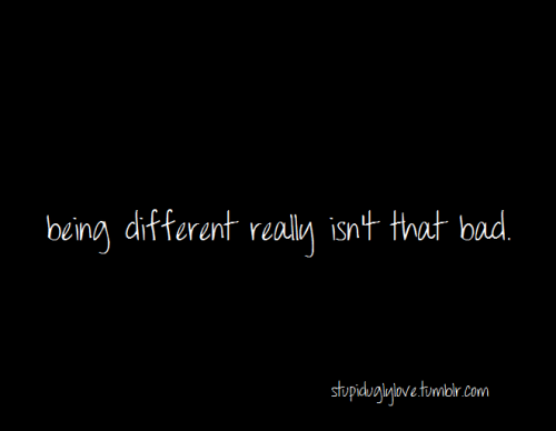 Being different really isn't that bad