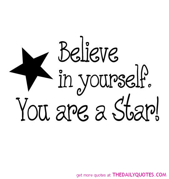 Believe in yourelf. You are a star.